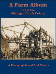 A Farm Album from the Michigan Dutch Colony: An Oral and Photographic History cover