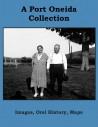 A Port Oneida Collection: Images, Oral History, Maps cover